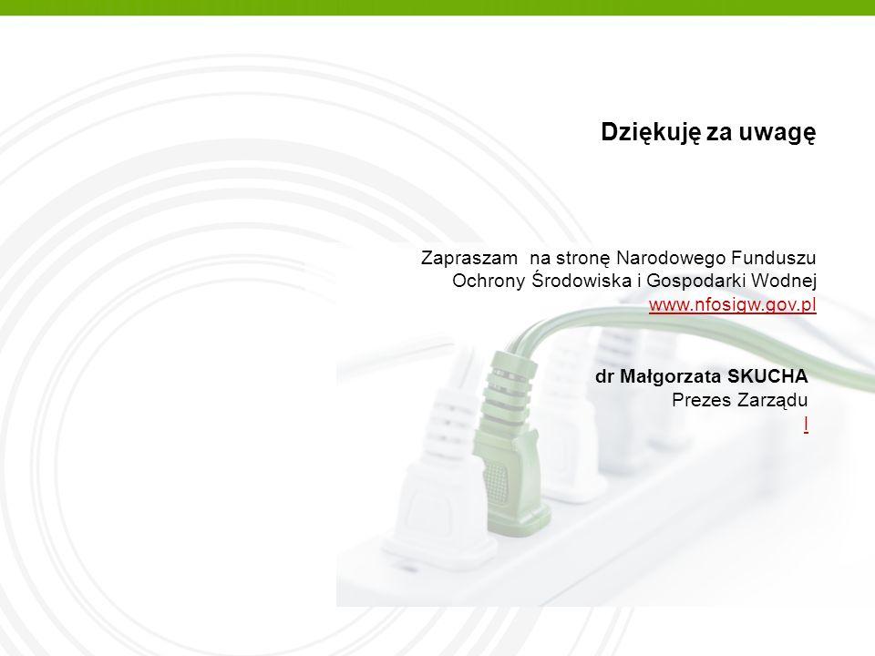 Dziękuję za uwagę Zapraszam na stronę Narodowego Funduszu Ochrony Środowiska i Gospodarki Wodnej www.nfosigw.gov.pl dr Małgorzata SKUCHA Prezes Zarząd