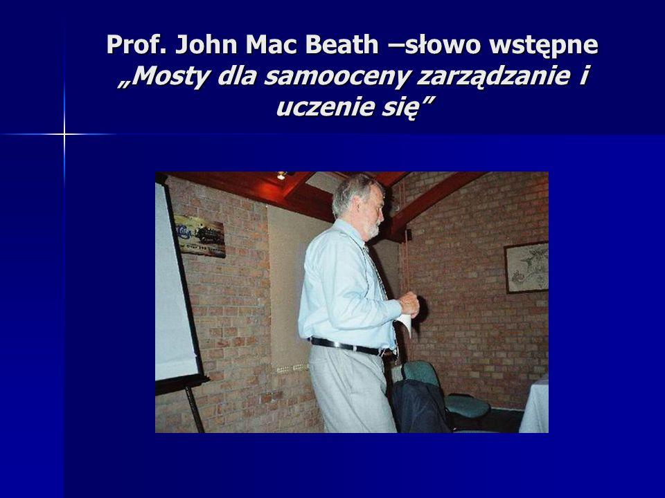 Prof. John Mac Beath –słowo wstępne Mosty dla samooceny zarządzanie i uczenie się