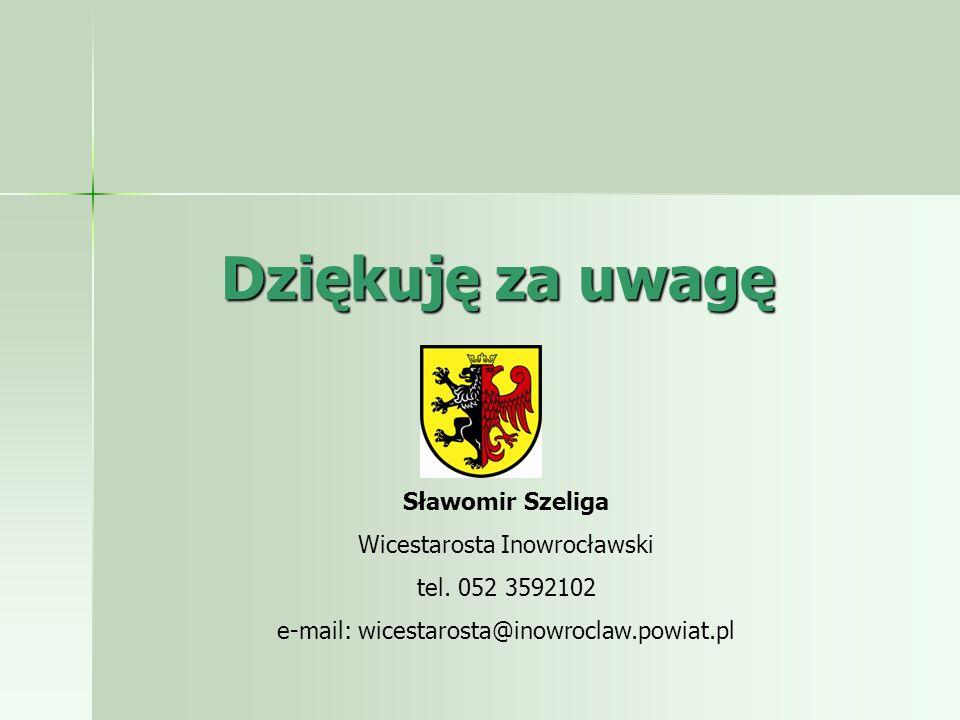 Dziękuję za uwagę Sławomir Szeliga Wicestarosta Inowrocławski tel. 052 3592102 e-mail: wicestarosta@inowroclaw.powiat.pl