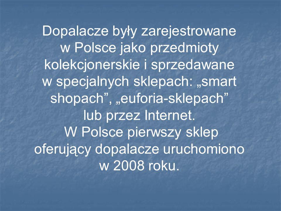 Dopalacze były zarejestrowane w Polsce jako przedmioty kolekcjonerskie i sprzedawane w specjalnych sklepach: smart shopach, euforia-sklepach lub przez Internet.