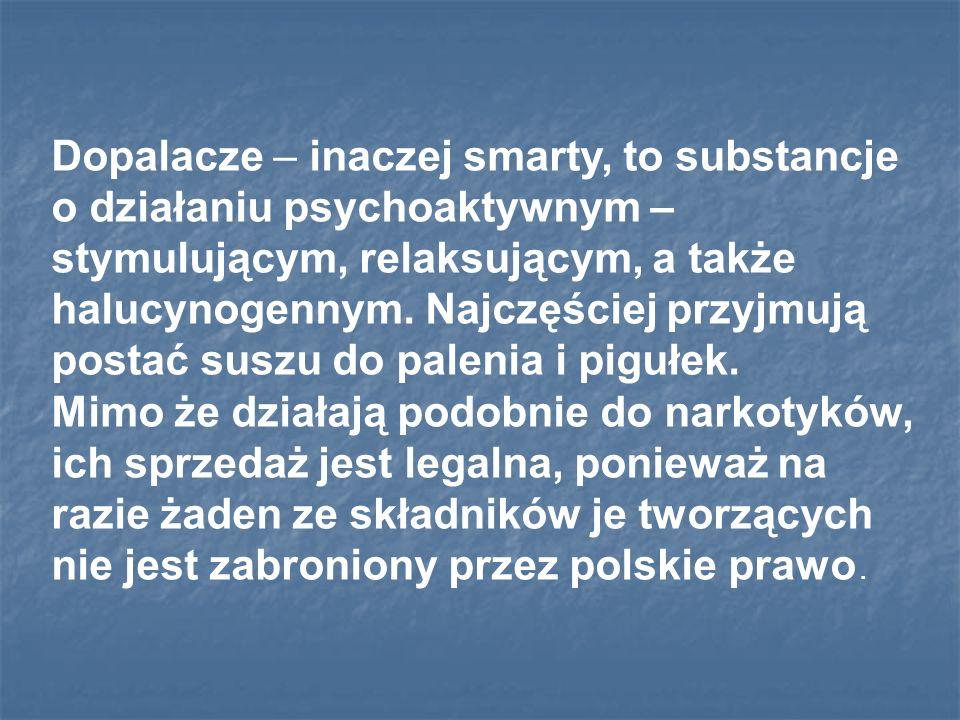 Dopalacze – inaczej smarty, to substancje o działaniu psychoaktywnym – stymulującym, relaksującym, a także halucynogennym.