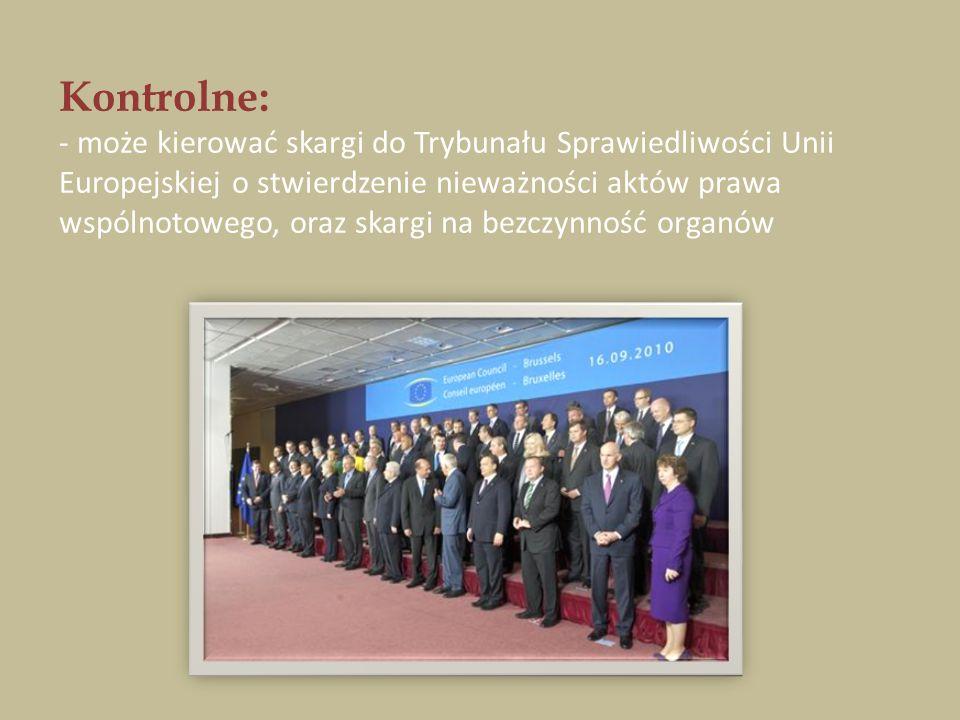 Kontrolne: - może kierować skargi do Trybunału Sprawiedliwości Unii Europejskiej o stwierdzenie nieważności aktów prawa wspólnotowego, oraz skargi na