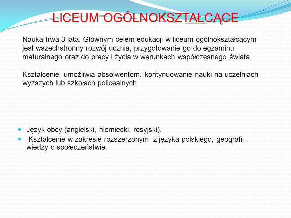LICEUM OGÓLNOKSZTAŁCĄCE Język obcy (angielski, niemiecki, rosyjski). Kształcenie w zakresie rozszerzonym z języka polskiego, geografii, wiedzy o społe