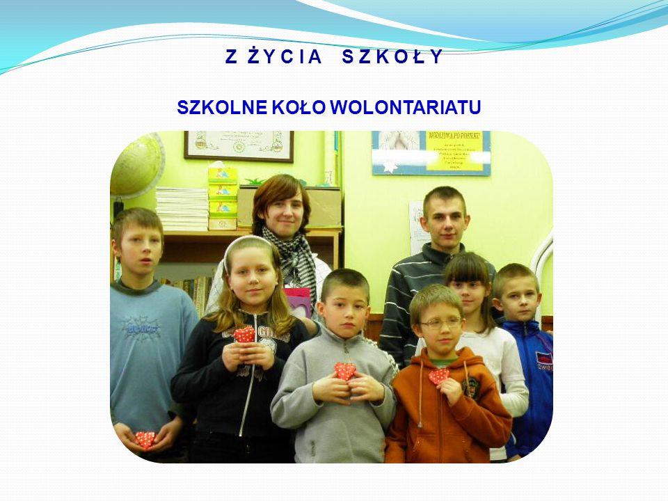 Z Ż Y C I A S Z K O Ł Y SZKOLNE KOŁO WOLONTARIATU