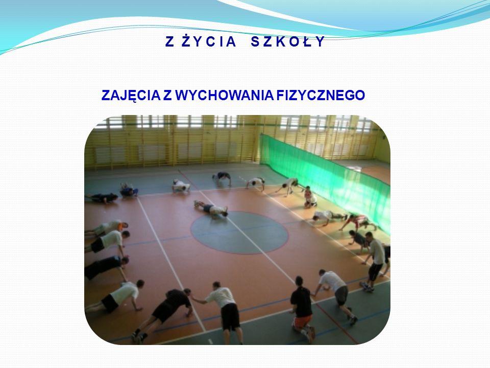 Z Ż Y C I A S Z K O Ł Y ZAJĘCIA Z WYCHOWANIA FIZYCZNEGO