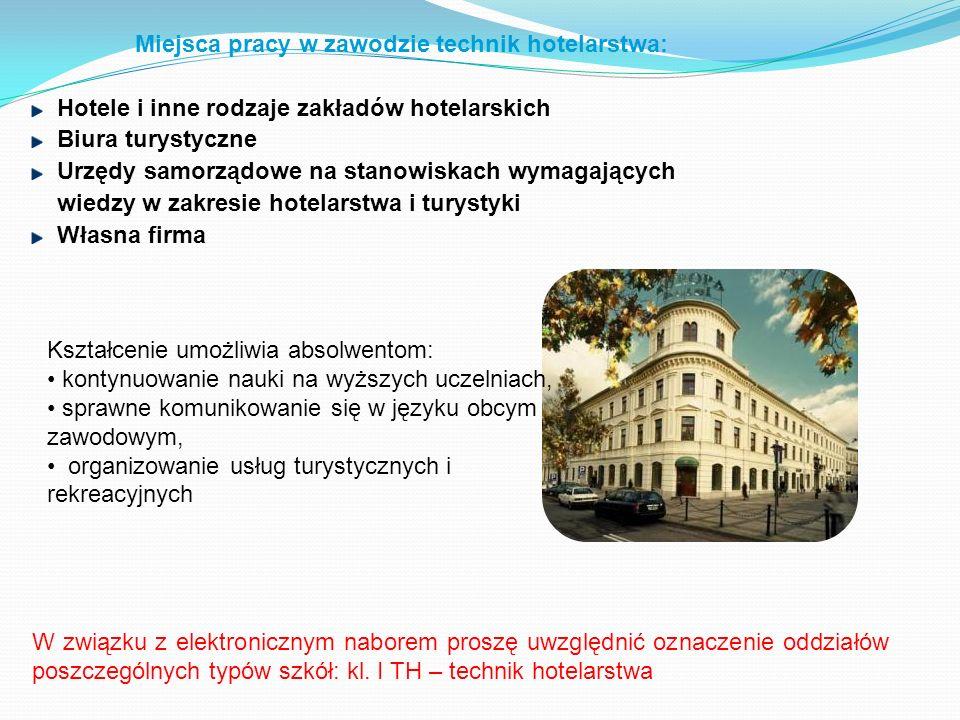 Miejsca pracy w zawodzie technik hotelarstwa: Hotele i inne rodzaje zakładów hotelarskich Biura turystyczne Urzędy samorządowe na stanowiskach wymagaj