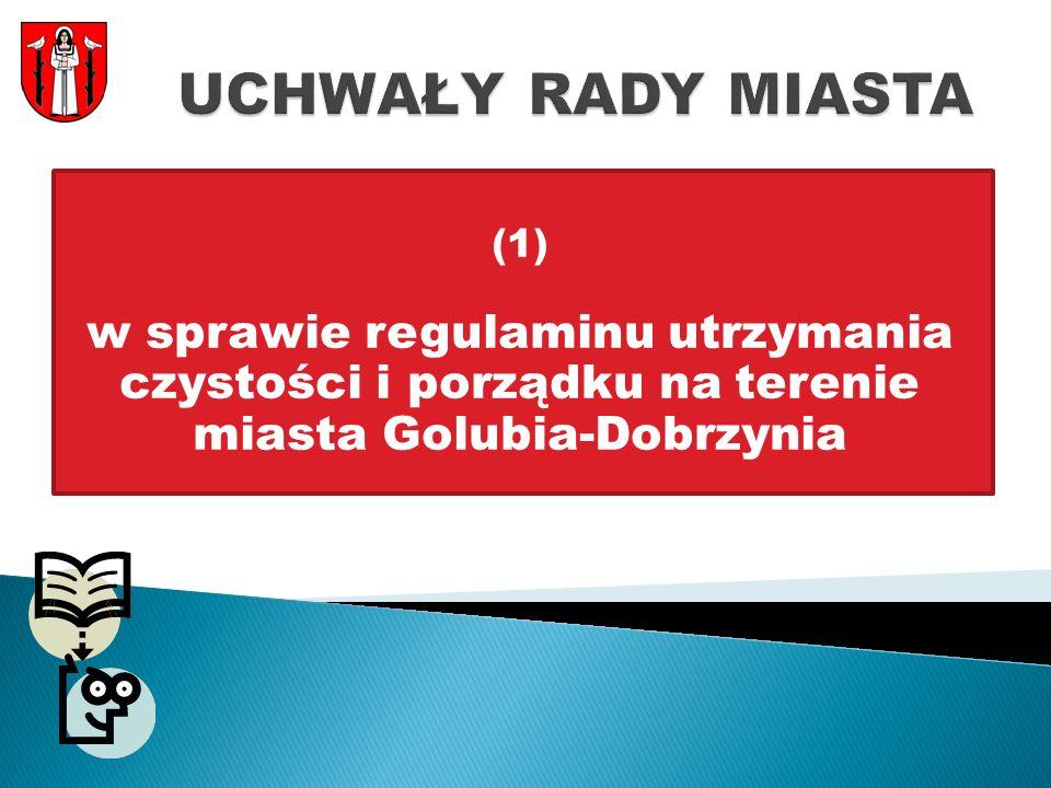 (1) w sprawie regulaminu utrzymania czystości i porządku na terenie miasta Golubia-Dobrzynia