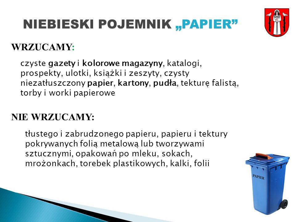 NIEBIESKI POJEMNIK PAPIER WRZUCAMY: NIE WRZUCAMY: czyste gazety i kolorowe magazyny, katalogi, prospekty, ulotki, książki i zeszyty, czysty niezatłuszczony papier, kartony, pudła, tekturę falistą, torby i worki papierowe tłustego i zabrudzonego papieru, papieru i tektury pokrywanych folią metalową lub tworzywami sztucznymi, opakowań po mleku, sokach, mrożonkach, torebek plastikowych, kalki, folii