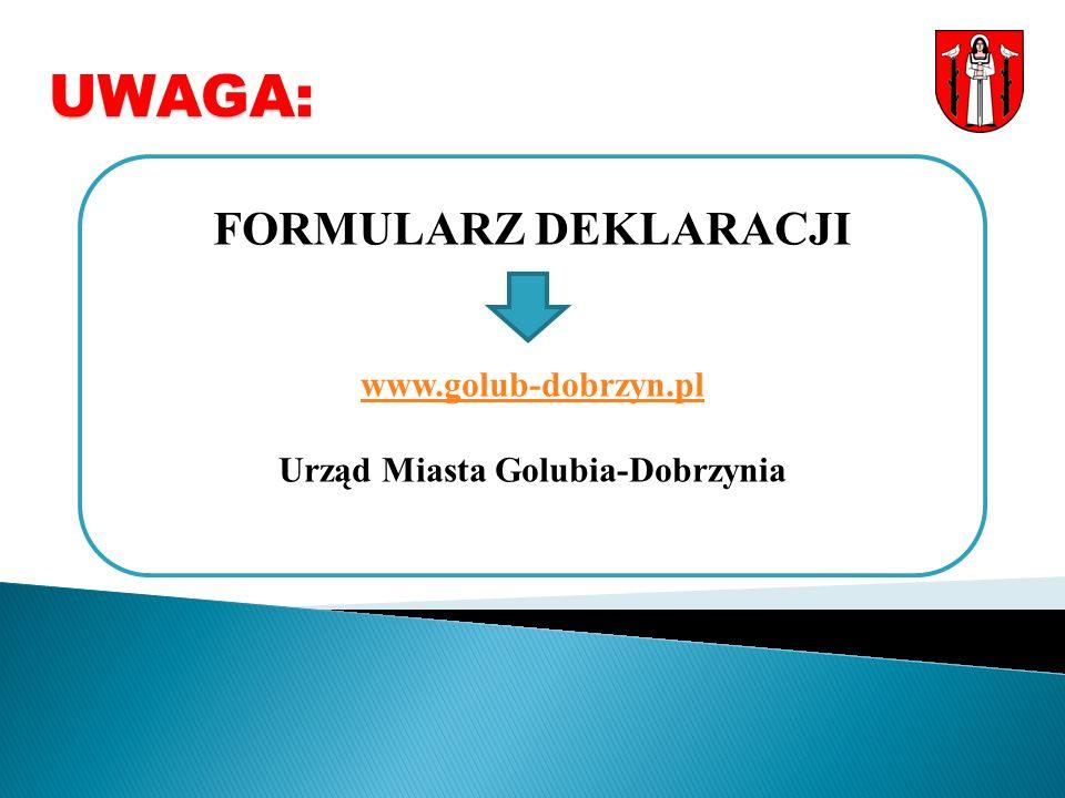 UWAGA: FORMULARZ DEKLARACJI www.golub-dobrzyn.pl Urząd Miasta Golubia-Dobrzynia