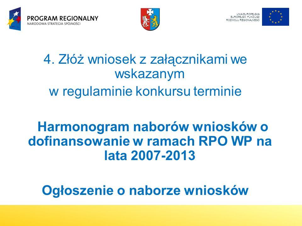 4. Złóż wniosek z załącznikami we wskazanym w regulaminie konkursu terminie Harmonogram naborów wniosków o dofinansowanie w ramach RPO WP na lata 2007