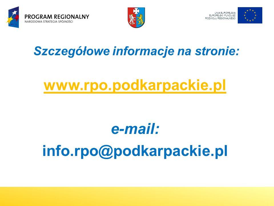 Szczegółowe informacje na stronie: www.rpo.podkarpackie.pl e-mail: info.rpo@podkarpackie.pl UNIA EUROPEJSKA EUROPEJSKI FUNDUSZ ROZWOJU REGIONALNEGO