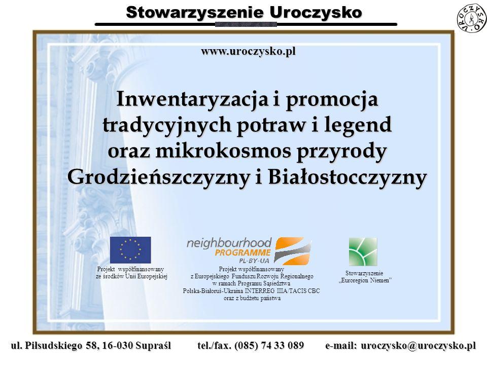 Projekt współfinansowany z Europejskiego Funduszu Rozwoju Regionalnego w ramach Programu Sąsiedztwa Polska-Białoruś-Ukraina INTERREG IIIA/TACIS CBC oraz z budżetu państwa Projekt współfinansowany ze środków Unii Europejskiej Stowarzyszenie Euroregion Niemen ul.
