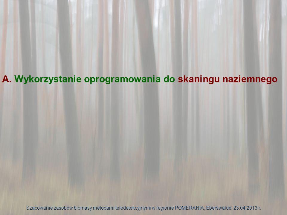 Analizy powierzchni – oprogramowanie tScan Oprogramowanie tScan – zakupione przez Instytut Badawczy Leśnictwa ze środków UE, udostępnione do badań i dydaktyki dla Wydziału Leśnego UP w Poznaniu Szacowanie zasobów biomasy metodami teledetekcyjnymi w regionie POMERANIA; Eberswalde, 23.04.2013 r.