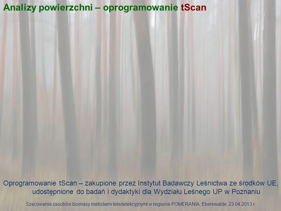 Analizy powierzchni – oprogramowanie tScan Oprogramowanie tScan – zakupione przez Instytut Badawczy Leśnictwa ze środków UE, udostępnione do badań i d