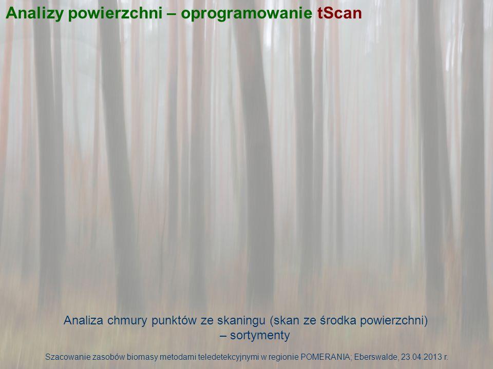 Analiza chmury punktów ze skaningu (skan ze środka powierzchni) – sortymenty Szacowanie zasobów biomasy metodami teledetekcyjnymi w regionie POMERANIA