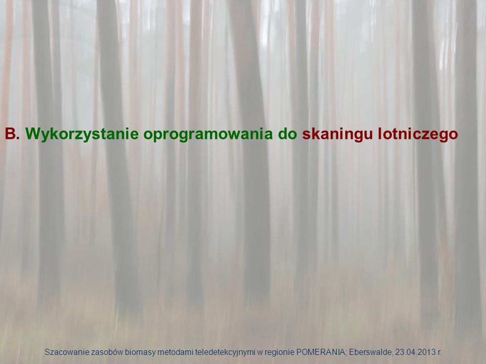 Analiza chmury punktów ze skaningu naziemnego dla drzewa modelowego – analiza w programach Fusion oraz Tiffs Drzewa modelowe Szacowanie zasobów biomasy metodami teledetekcyjnymi w regionie POMERANIA; Eberswalde, 23.04.2013 r.