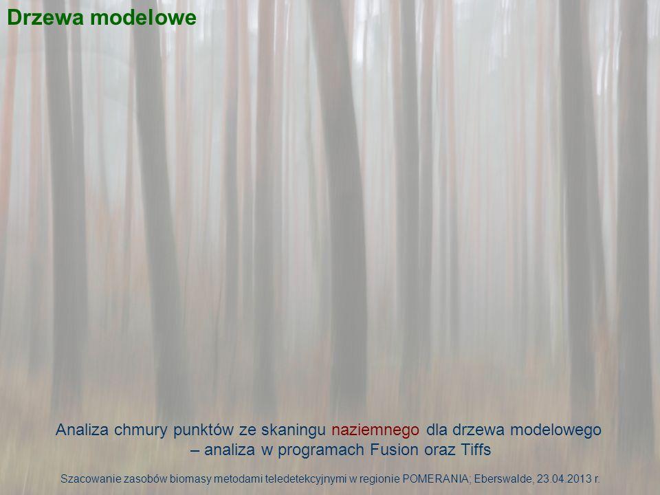 Analiza chmury punktów ze skaningu lotniczego dla drzewa modelowego – analiza w programach Fusion oraz Tiffs Drzewa modelowe Szacowanie zasobów biomasy metodami teledetekcyjnymi w regionie POMERANIA; Eberswalde, 23.04.2013 r.