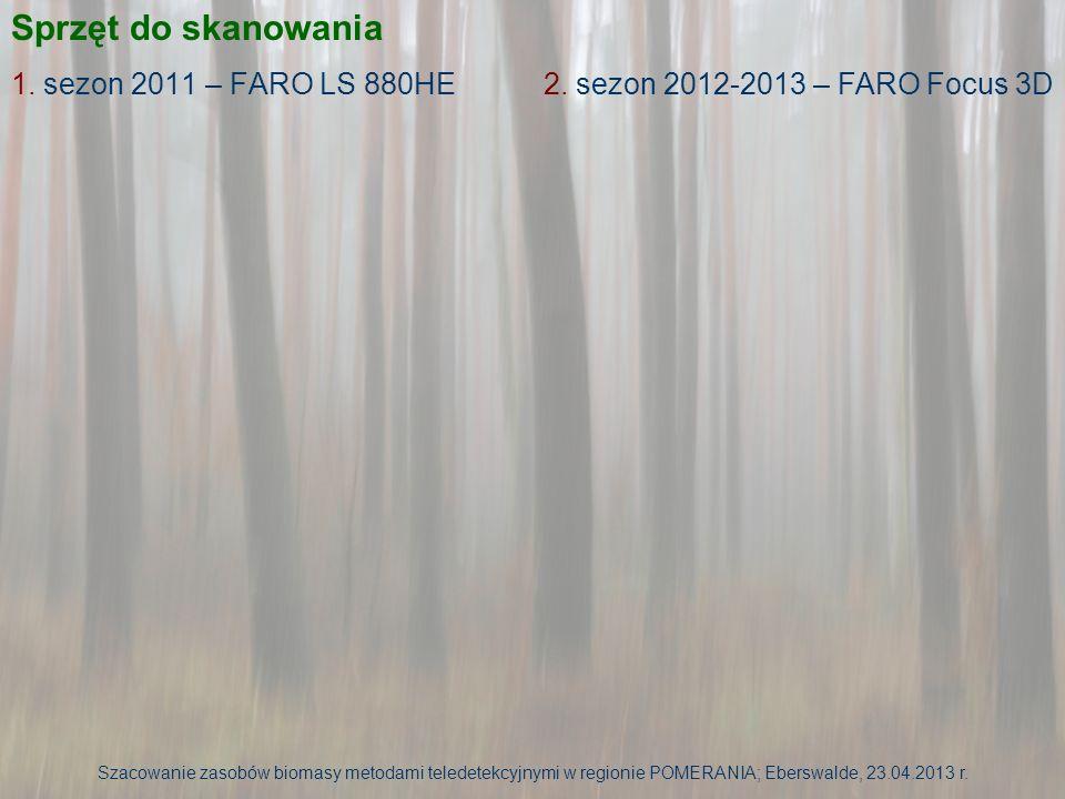 Sprzęt do skanowania Szacowanie zasobów biomasy metodami teledetekcyjnymi w regionie POMERANIA; Eberswalde, 23.04.2013 r. 1. sezon 2011 – FARO LS 880H