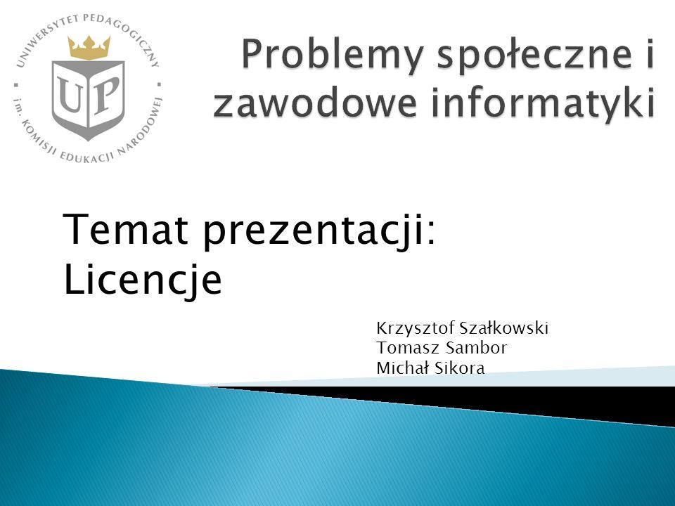 Temat prezentacji: Licencje Krzysztof Szałkowski Tomasz Sambor Michał Sikora