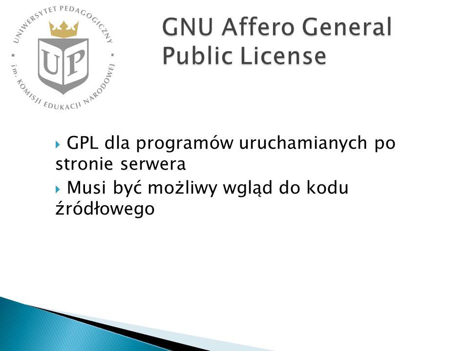 GPL dla programów uruchamianych po stronie serwera Musi być możliwy wgląd do kodu źródłowego