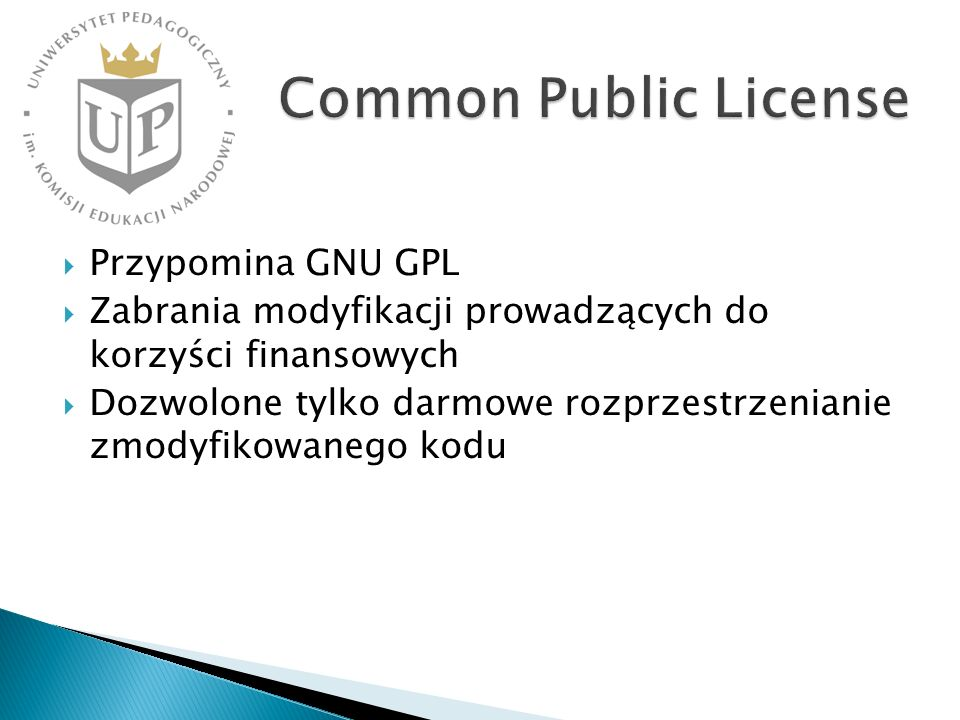 Przypomina GNU GPL Zabrania modyfikacji prowadzących do korzyści finansowych Dozwolone tylko darmowe rozprzestrzenianie zmodyfikowanego kodu