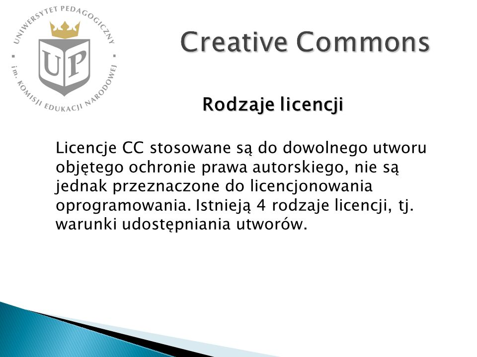 Creative Commons Licencje CC stosowane są do dowolnego utworu objętego ochronie prawa autorskiego, nie są jednak przeznaczone do licencjonowania oprogramowania.