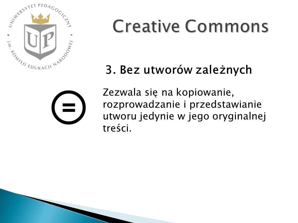 Creative Commons Zezwala się na kopiowanie, rozprowadzanie i przedstawianie utworu jedynie w jego oryginalnej treści. 3. Bez utworów zależnych