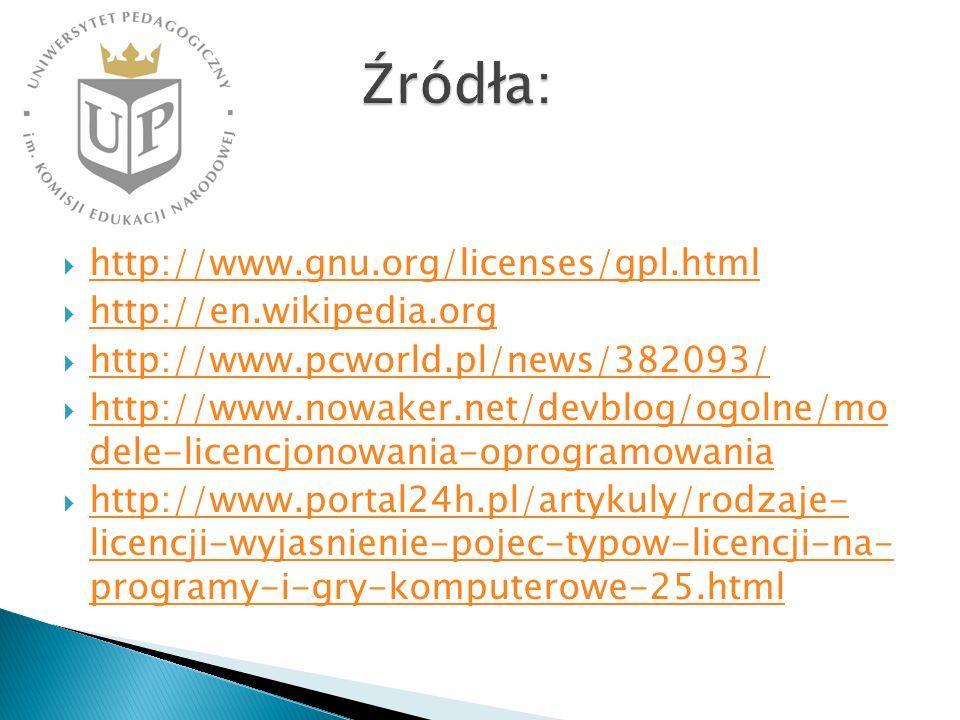 http://www.gnu.org/licenses/gpl.html http://en.wikipedia.org http://www.pcworld.pl/news/382093/ http://www.nowaker.net/devblog/ogolne/mo dele-licencjonowania-oprogramowania http://www.nowaker.net/devblog/ogolne/mo dele-licencjonowania-oprogramowania http://www.portal24h.pl/artykuly/rodzaje- licencji-wyjasnienie-pojec-typow-licencji-na- programy-i-gry-komputerowe-25.html http://www.portal24h.pl/artykuly/rodzaje- licencji-wyjasnienie-pojec-typow-licencji-na- programy-i-gry-komputerowe-25.html