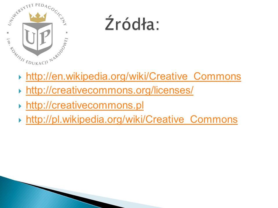 http://en.wikipedia.org/wiki/Creative_Commons http://creativecommons.org/licenses/ http://creativecommons.pl http://pl.wikipedia.org/wiki/Creative_Commons Źródła: