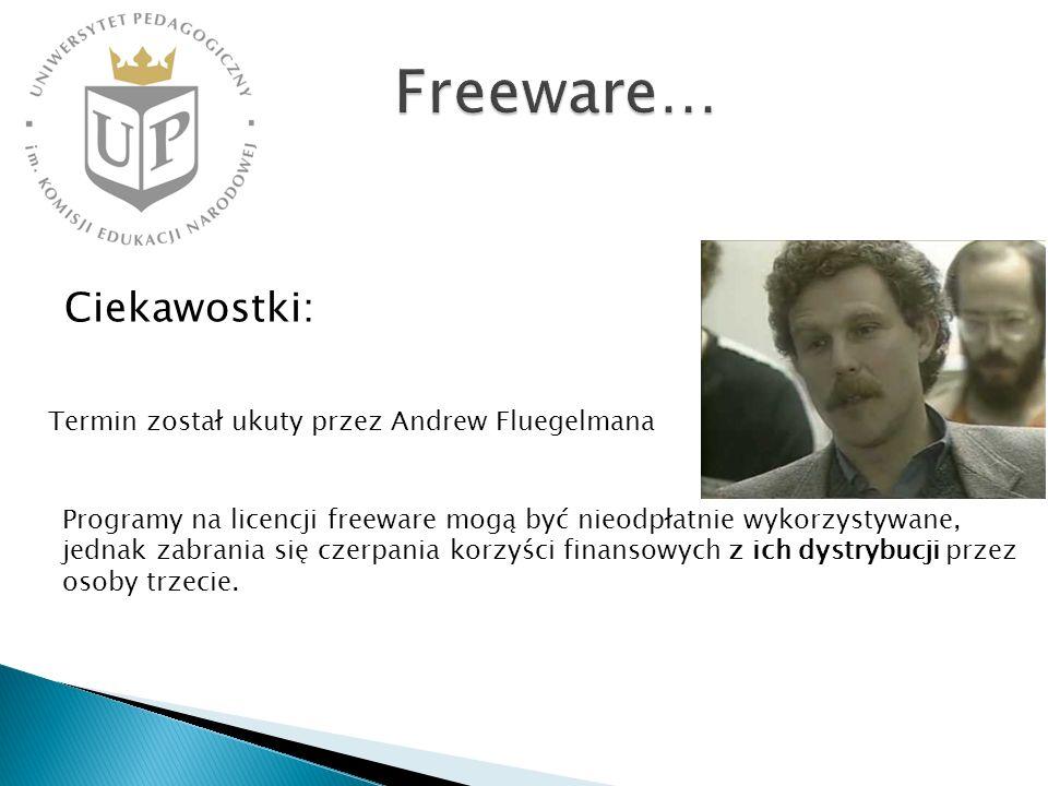 Ciekawostki: Programy na licencji freeware mogą być nieodpłatnie wykorzystywane, jednak zabrania się czerpania korzyści finansowych z ich dystrybucji przez osoby trzecie.