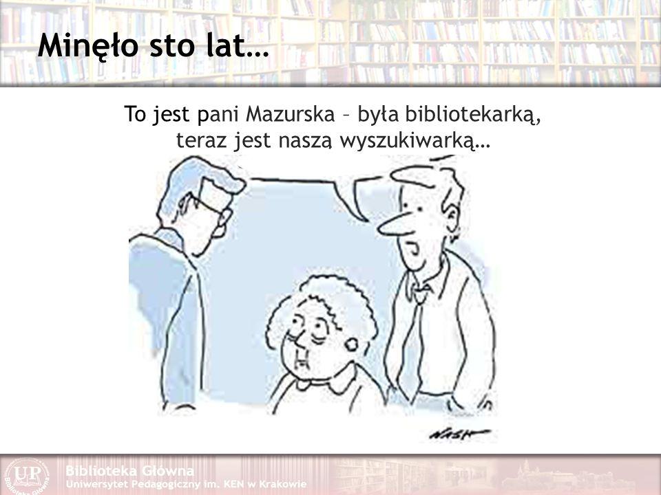 Minęło sto lat… To jest pani Mazurska – była bibliotekarką, teraz jest naszą wyszukiwarką…