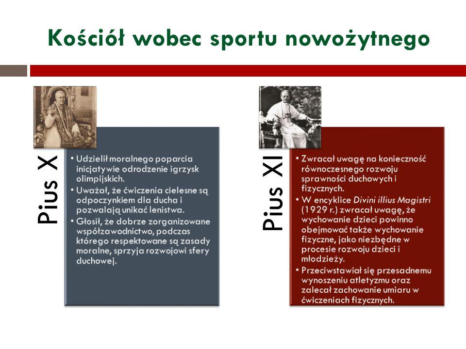 Kościół wobec sportu nowożytnego Pius X Udzielił moralnego poparcia inicjatywie odrodzenie igrzysk olimpijskich. Uważał, że ćwiczenia cielesne są odpo