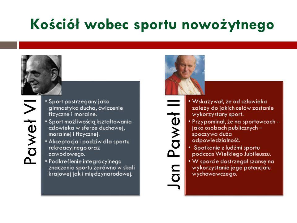 Kościół wobec sportu nowożytnego Paweł VI Sport postrzegany jako gimnastyka ducha, ćwiczenie fizyczne i moralne. Sport możliwością kształtowania człow