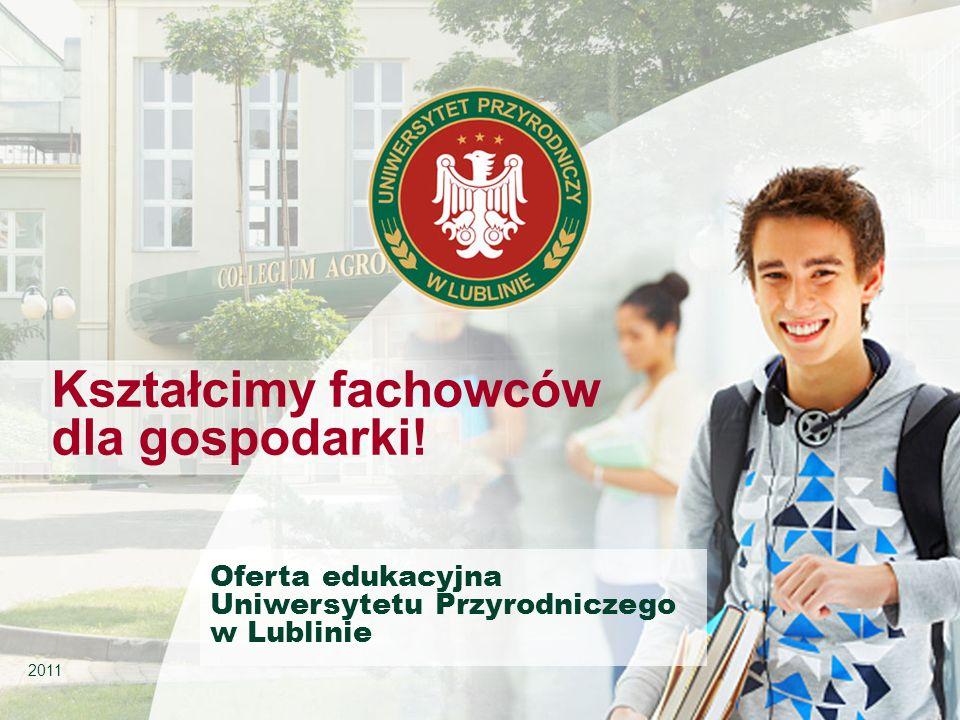 Kształcimy fachowców dla gospodarki! 2011 Oferta edukacyjna Uniwersytetu Przyrodniczego w Lublinie