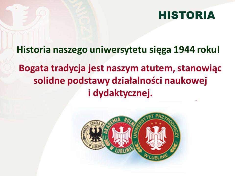 Bogata tradycja jest naszym atutem, stanowiąc solidne podstawy działalności naukowej i dydaktycznej. HISTORIA Historia naszego uniwersytetu sięga 1944