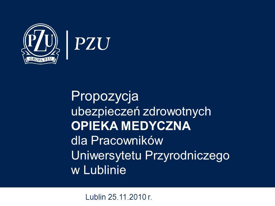 Propozycja ubezpieczeń zdrowotnych OPIEKA MEDYCZNA dla Pracowników Uniwersytetu Przyrodniczego w Lublinie Lublin 25.11.2010 r.
