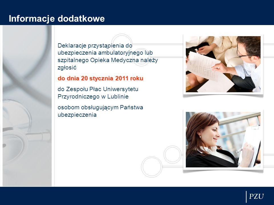 Informacje dodatkowe Deklaracje przystąpienia do ubezpieczenia ambulatoryjnego lub szpitalnego Opieka Medyczna należy zgłosić do dnia 20 stycznia 2011 roku do Zespołu Płac Uniwersytetu Przyrodniczego w Lublinie osobom obsługującym Państwa ubezpieczenia