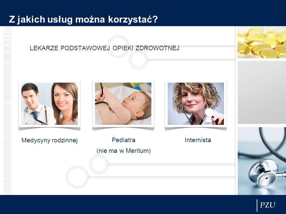 Z jakich usług można korzystać? LEKARZE PODSTAWOWEJ OPIEKI ZDROWOTNEJ Medycyny rodzinnej Pediatra (nie ma w Meritum) Internista