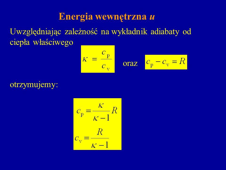 Energia wewnętrzna u Uwzględniając zależność na wykładnik adiabaty od ciepła właściwego oraz otrzymujemy: