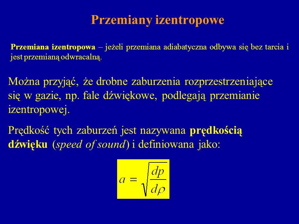 Przemiany izentropowe Przemiana izentropowa – jeżeli przemiana adiabatyczna odbywa się bez tarcia i jest przemianą odwracalną. Można przyjąć, że drobn