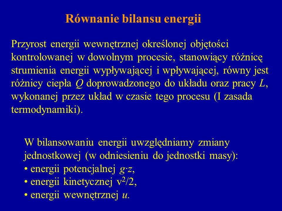 Równanie bilansu energii Przyrost energii wewnętrznej określonej objętości kontrolowanej w dowolnym procesie, stanowiący różnicę strumienia energii wy