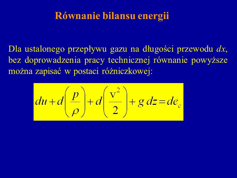 Równanie bilansu energii Dla ustalonego przepływu gazu na długości przewodu dx, bez doprowadzenia pracy technicznej równanie powyższe można zapisać w