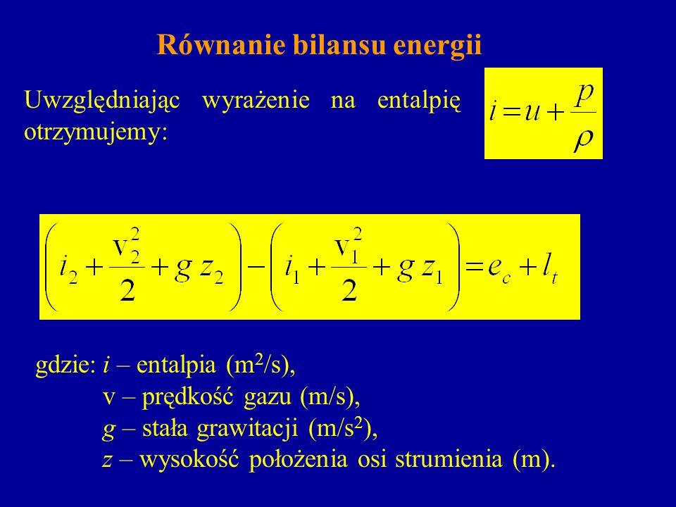 Równanie bilansu energii Uwzględniając wyrażenie na entalpię otrzymujemy: gdzie:i – entalpia (m 2 /s), v – prędkość gazu (m/s), g – stała grawitacji (