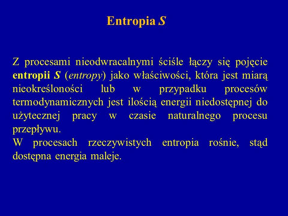 Entropia S Z procesami nieodwracalnymi ściśle łączy się pojęcie entropii S (entropy) jako właściwości, która jest miarą nieokreśloności lub w przypadk