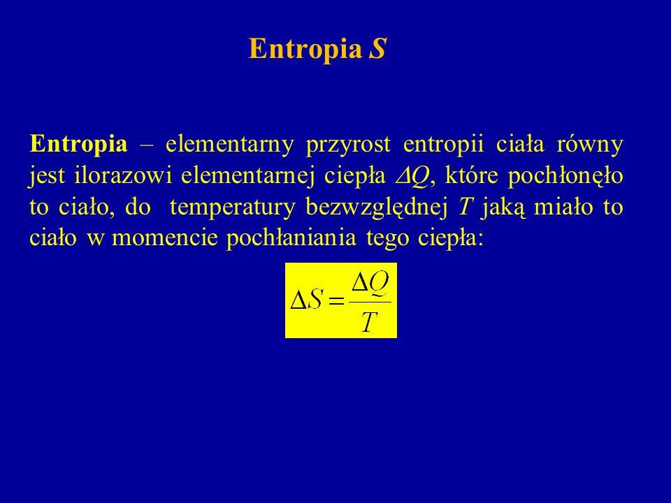Entropia S Entropia – elementarny przyrost entropii ciała równy jest ilorazowi elementarnej ciepła Q, które pochłonęło to ciało, do temperatury bezwzg