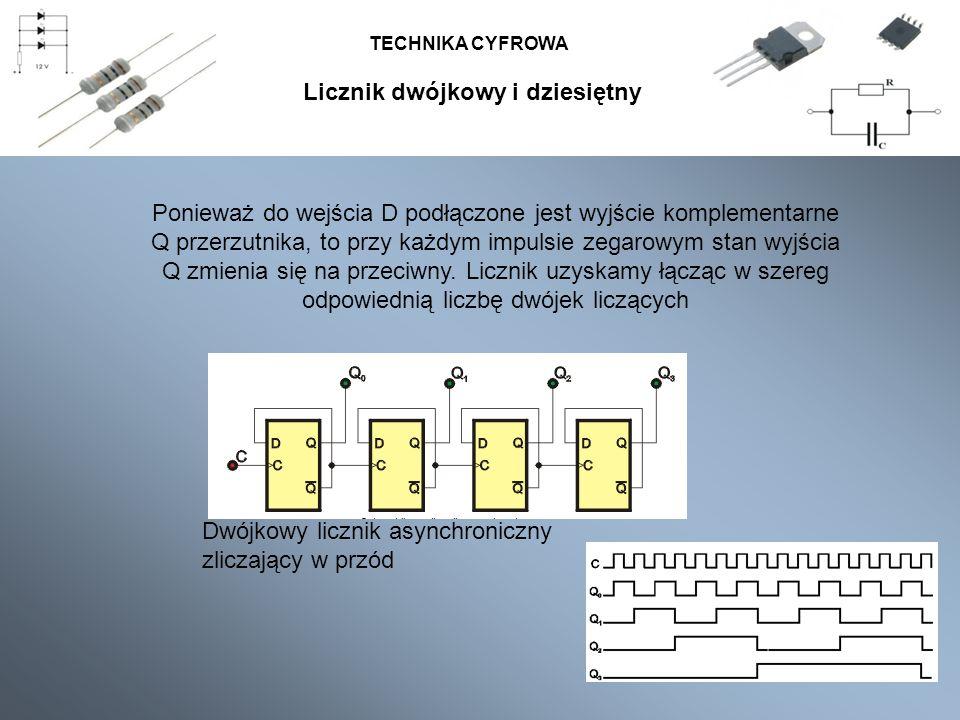 TECHNIKA CYFROWA Asynchroniczny licznik dziesiętny ze sprzężeniem zerującym Liczniki asynchroniczne zaprojektowane w ten sposób mogą działać nieprawidłowo, gdyż czas opóźnienia między wejściem zerującym przerzutnika a jego wyjściem na różną wartość dla poszczególnych przerzutników Licznik dwójkowy i dziesiętny
