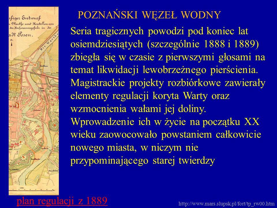 http://www.mars.slupsk.pl/fort/tp_rw00.htm POZNAŃSKI WĘZEŁ WODNY plan regulacji z 1889 Seria tragicznych powodzi pod koniec lat osiemdziesiątych (szcz