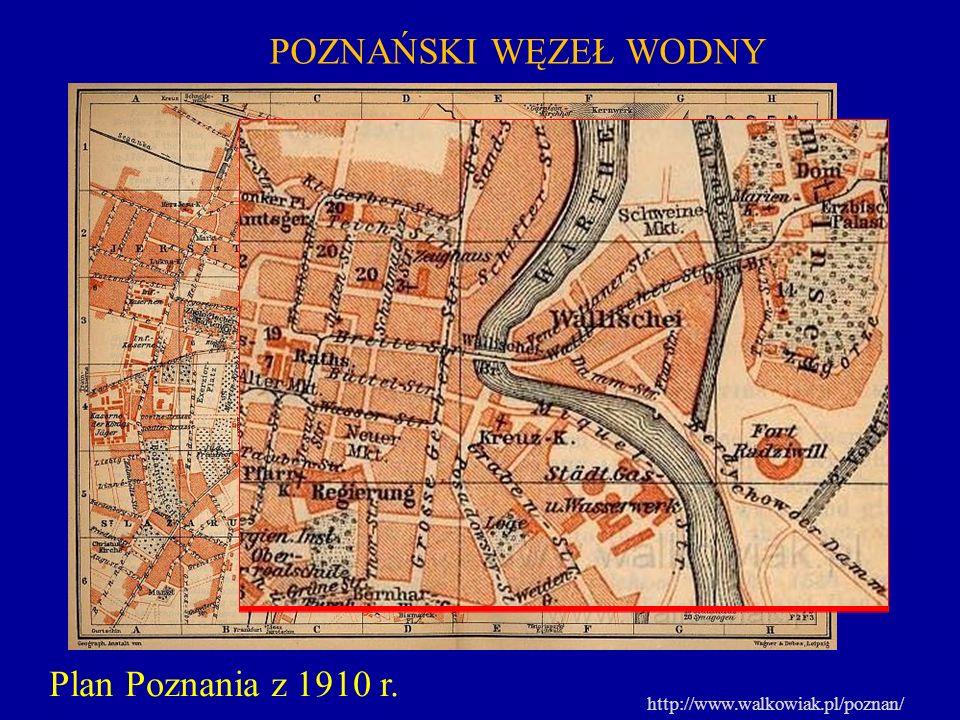 POZNAŃSKI WĘZEŁ WODNY Plan Poznania z 1910 r. http://www.walkowiak.pl/poznan/