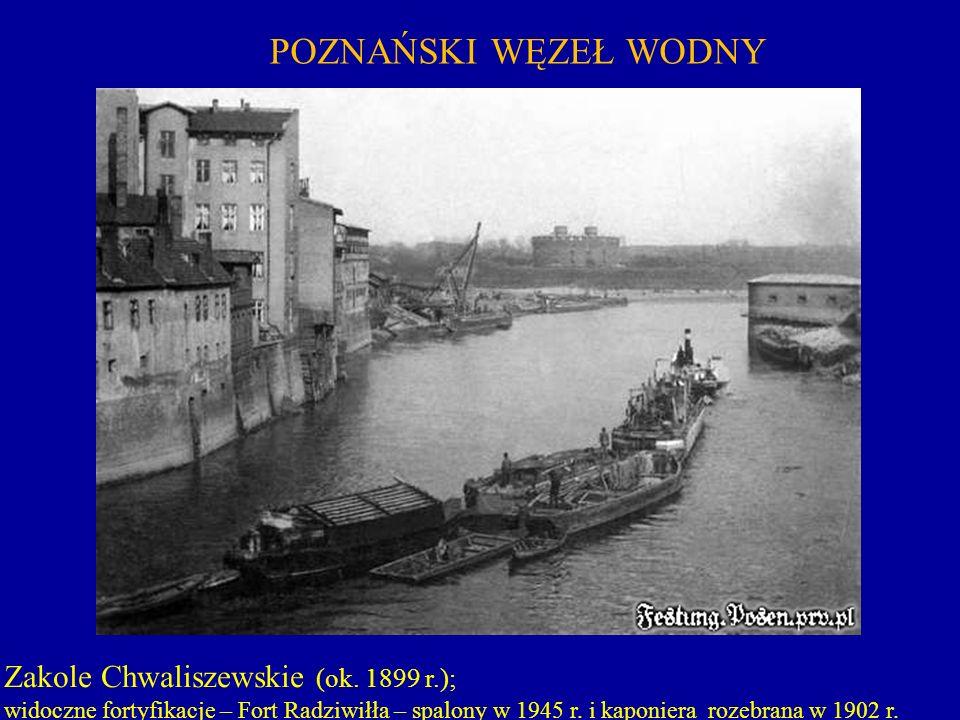 POZNAŃSKI WĘZEŁ WODNY Zakole Chwaliszewskie (ok. 1899 r.); widoczne fortyfikacje – Fort Radziwiłła – spalony w 1945 r. i kaponiera rozebrana w 1902 r.