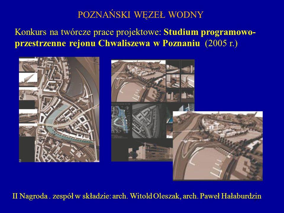 37 II Nagroda. zespół w składzie: arch. Witold Oleszak, arch. Paweł Hałaburdzin POZNAŃSKI WĘZEŁ WODNY Konkurs na twórcze prace projektowe: Studium pro